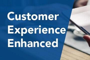 Customer experience enhahnced