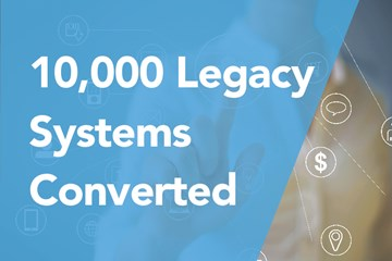 10,000 Legacy Systems Converted